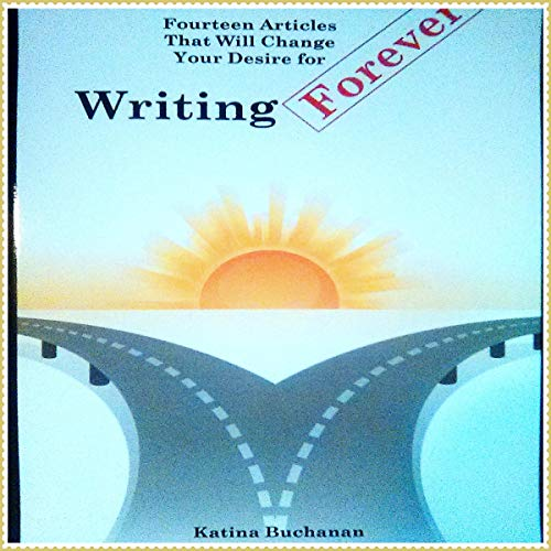 Fourteen Articles That Will Change Your Desire for Writing Forever audiobook cover art