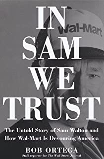 In Sam We Trust: The Untold Story of Sam Walton and Wal-Mart, the World's Most Powerful Retailer