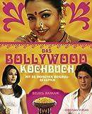 Das Bollywood-Kochbuch: Mit 80 indischen Originalrezepten