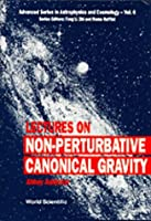Lectures on Non-Perturbative Canonical Gravity (Advanced Series in Astrophysics and Cosmology)