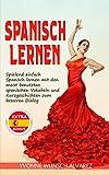 Spanisch lernen: Spielend einfach Spanisch lernen mit den meist benutzten spanischen Vokablen und Kurzgeschichten zum besseren Dialog - Yvonne Wunsch Alvarez