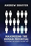 Maximizing the Human Potential: Unlocking The Power Within You
