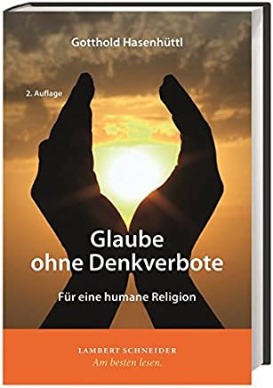 Glaube ohne Denkverbote: Für eine humane Religion