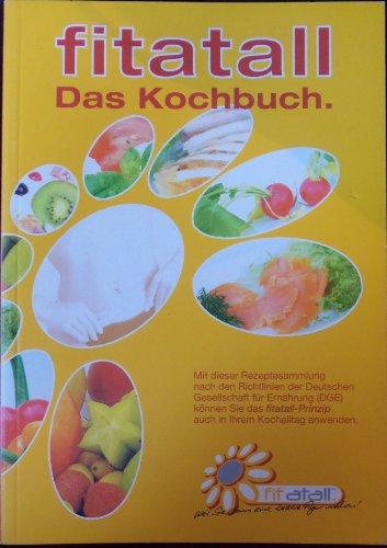 Fitatall. Das Kochbuch. Mit dieser Rezeptesammlung nach den Richtlinien der Deutschen Gesellschaft für ernährung (DGE) können Sie das fitaltall-Prinzip auch in Ihrem Kochalltag anwenden.