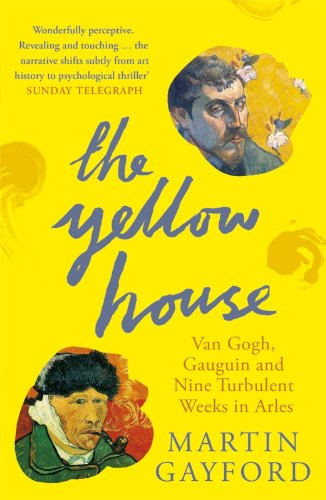 The Yellow House: Van Gogh, Gauguin, and Nine Turbulent Weeks in Arles (English Edition)