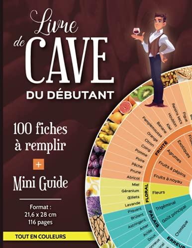 LIVRE DE CAVE DU DÉBUTANT + MINI GUIDE: 100 fiches couleurs à remplir | Apprendre à GÉRER votre stock et ÉVALUER vos bouteilles de vin | Grand format A4