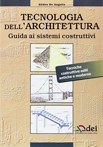 Tecnologia dell'architettura. Guida ai sistemi costruttivi. Tecniche costruttive edili antiche e moderne