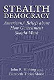 Stealth Democracy: Americans' Beliefs About How Government Should Work (Cambridge Studies in Public Opinion and Political Psychology)