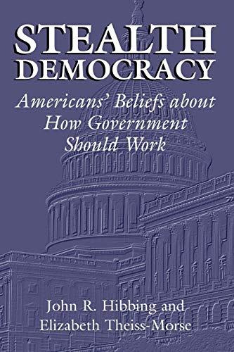 Stealth Democracy: Americans' Beliefs About How Government Should Work (Cambridge Studies in Public Opinion and Politica