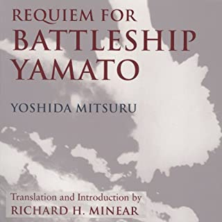 Requiem for Battleship Yamato                   By:                                                                                                                                 Yoshida Mitsuru,                                                                                        Richard Minear (translator)                               Narrated by:                                                                                                                                 Graeme Malcolm                      Length: 4 hrs and 9 mins     45 ratings     Overall 4.4