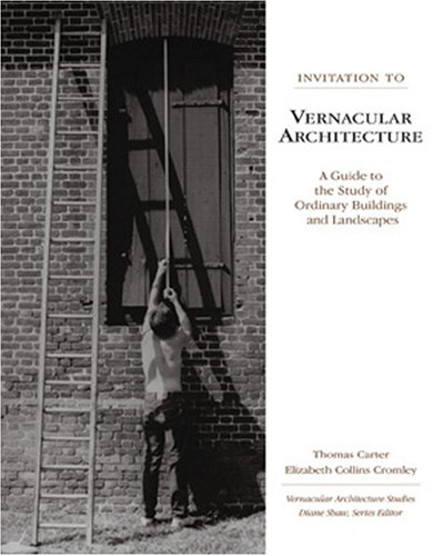 Invitation to Vernacular Architecture: A Guide to the Study of Ordinary Buildings and Landscapes (Perspect Vernacular Architectu)
