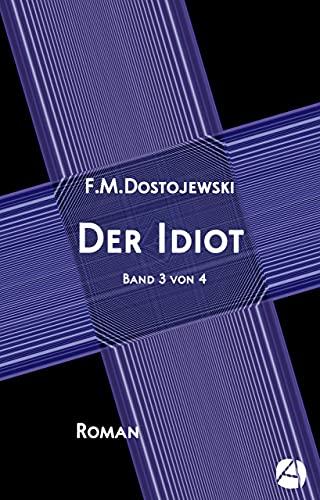 Der Idiot. Band 3 von 4: Mit Anmerkungen (und einem Essay im letzten Band) (Das Myschkin-Experiment) (German Edition)