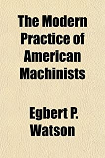 The Modern Practice of American Machinists