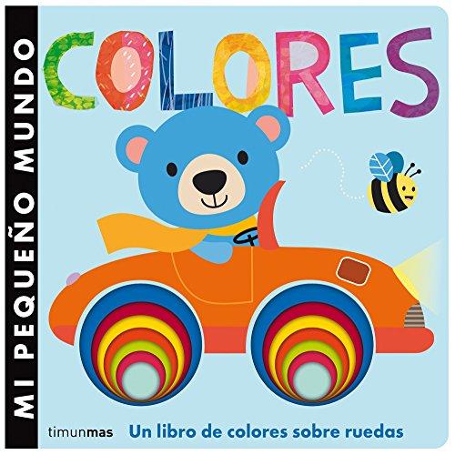 Mi pequeño mundo. Colores: Un libro de colores sobre ruedas (Mi primer libro de...)