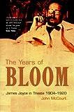 The Years of Bloom:  James Joyce in Trieste, 1904-1920