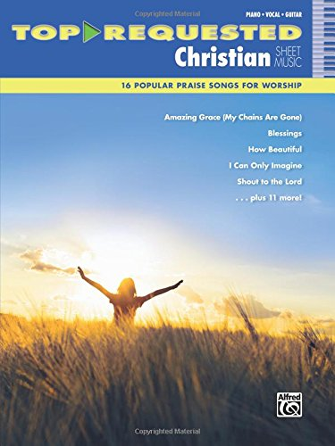 Top-Requested Christian Sheet Music: 16 Popular Praise Songs for Worship: Piano, Vocal, Guitar (Top-Requested Sheet Music)