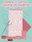 DISEÑA TU MODA Y HAZTE UN MAESTRO DE LA COSTURA | 16 Figurines diferentes para dibujo de ropa zapatos y complementos: Cuaderno con 96 bocetos a tamaño ... y desata tu capacidad creativa artística