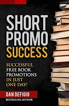 [Dan DeFigio, Iron Ring Publishing]のShort Promo Success: How to Run Successful Free Promotions in Just One Day! (self publishing) (English Edition)