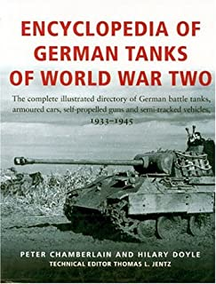 Encyclopedia Of German Tanks Of World War Two: The Complete Illustrated Dictionary of German Battle Tanks,Armoured Cars, Self-Propelled Guns and Semi-Track