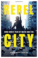 Rebel City: Hong Kong's Year of Water and Fire