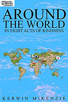 Around The World In Eight Acts Of Kindness by [Kerwin McKenzie]
