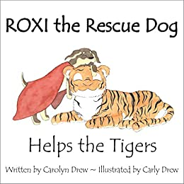 ROXI the Rescue Dog - Helps the Tigers: An Animal Compassion Story for Children (ages 2 - 6) (ROXI Helps the Animals Book 4) by [Carolyn Drew, Carly Drew]