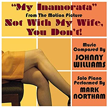 """Not with My Wife You Don't: """"My Inamorata"""" (Johnny Williams)"""