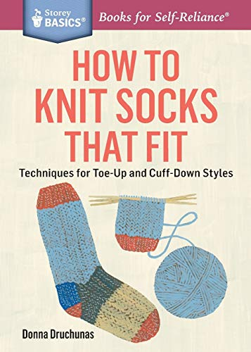 How to Knit Socks That Fit: Techniques for Toe-Up and Cuff-Down Styles (Storey Basics)
