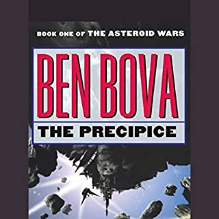 The Precipice     Book One of The Asteroid Wars              By:                                                                                                                                 Ben Bova                               Narrated by:                                                                                                                                 Scott Brick,                                                                                        Amanda Karr,                                                                                        cast                      Length: 12 hrs and 24 mins     20 ratings     Overall 4.3