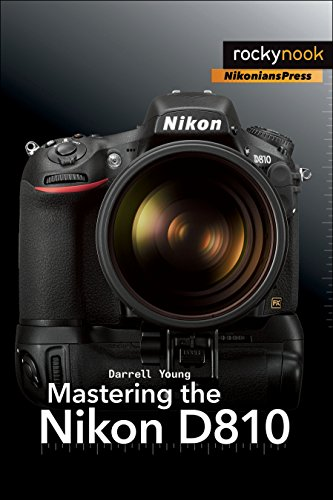 Mastering the Nikon D810 (The Mastering Camera Guide Series ...