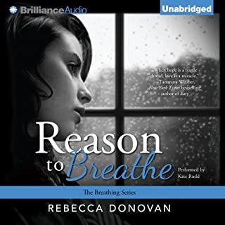 Reason to Breathe     Breathing, Book 1              By:                                                                                                                                 Rebecca Donovan                               Narrated by:                                                                                                                                 Kate Rudd                      Length: 14 hrs and 20 mins     2,441 ratings     Overall 4.2