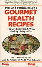 Gourmet Health Recipes: For Life Extension and Vital, Healthy Living to 120!