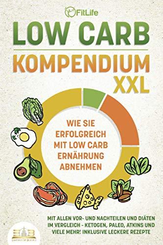 LOW CARB KOMPENDIUM XXL - Wie Sie erfolgreich mit Low Carb Ernährung abnehmen: Mit allen Vor- und Nachteilen und Diäten im Vergleich - Ketogen, Paleo, Atkins und viele mehr! Inklusive leckere Rezepte