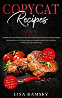 Copycat Recipes: A step by step guide for making the most famous tasty restaurant dishes at home. With 2 manuscripts: Copycat Recipes Cookbook, Keto Copycat Recipes. With recipes for the keto diet