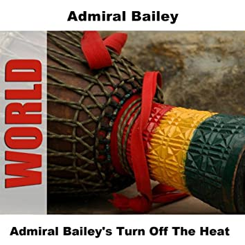 Admiral Bailey's Turn Off The Heat