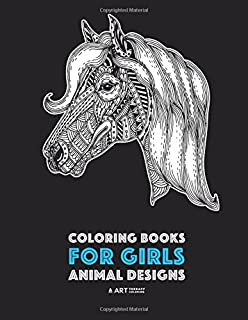 Coloring Books for Girls: Animal Designs: Detailed Drawings for Older Girls & Teens Relaxation; Zendoodle Owls, Butterflies, Cats, Dogs, Horses, Elephants, Polar Bears, Squirrels, Rabbits & More