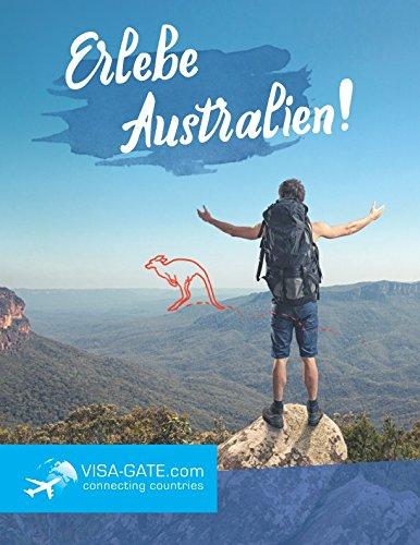 Erlebe Australien!: Der ultimative Guide zu einem Arbeitsaufenthalt in Australien
