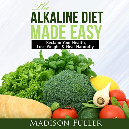 The Alkaline Diet Made Easy: Reclaim Your Health, Lose Weight & Heal Naturally audiobook cover art