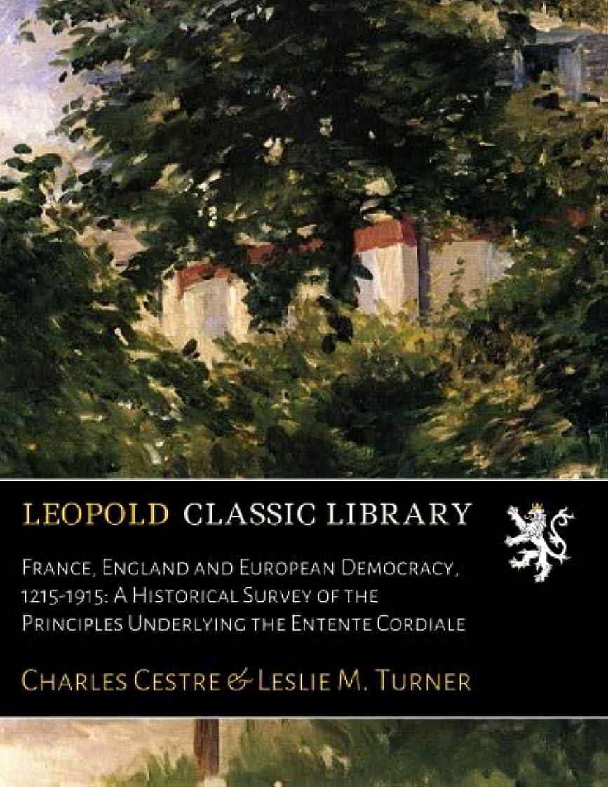 やろう好意的策定するFrance, England and European Democracy, 1215-1915: A Historical Survey of the Principles Underlying the Entente Cordiale
