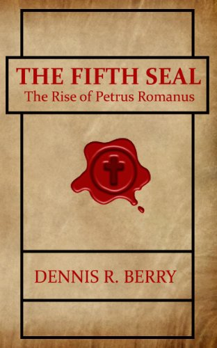 Book: The Fifth Seal - The Rise of Petrus Romanus by Dennis R. Berry