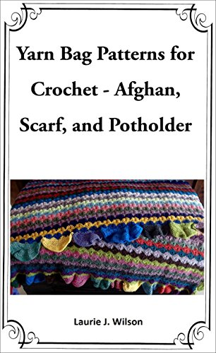 Yarn Bag Patterns for Crochet - Afghan, Scarf, and Potholder by [Laurie J. Wilson, ADW]