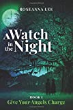 A Watch in the Night: Book One - Give Your Angels Charge