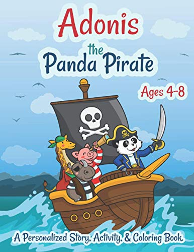 Adonis The Panda Pirate Ages 4-8 A Personalized Story Activity and Coloring Book: A Fun Kid Workbook Game For Learning, Coloring, Search and Find, Dot to Dot, Mazes, and More!