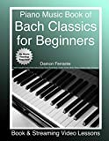 Piano Music Book of Bach Classics for Beginners: Teach Yourself Famous Piano Solos & Easy Piano Sheet Music, Vivaldi, Handel, Music Theory, Chords, Scales, Exercises (Book & Streaming Video Lessons)