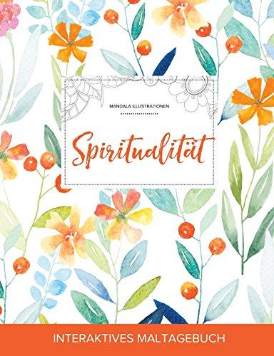 Maltagebuch Fur Erwachsene: Spiritualitat (Mandala Illustrationen, Fruhlingsblumen) (German Edition)