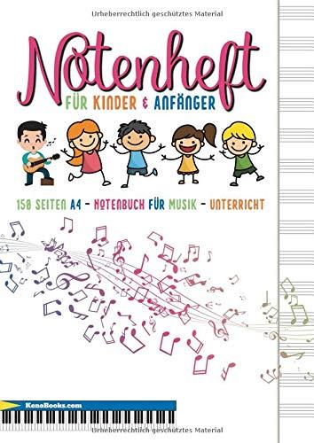 Notenheft für Kinder und Anfänger: 150 Seiten, A4 - Notenbuch für Musik-Unterricht, Schule, Hausaufgaben. Ideal für Gitarre, Keyboard, Schlagzeug und ... Blanko Notenblock für eigene Partituren