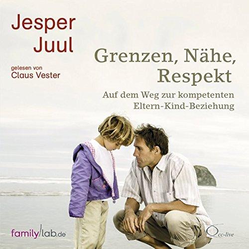 Grenzen, Nähe, Respekt: Auf dem Weg zur kompetenten Eltern-Kind-Beziehung (edition familylab)