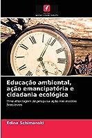 Educação ambiental, ação emancipatória e cidadania ecológica: Uma abordagem de pesquisa-ação nas escolas brasileiras