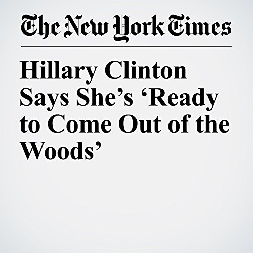 Hillary Clinton Says She's 'Ready to Come Out of the Woods' copertina