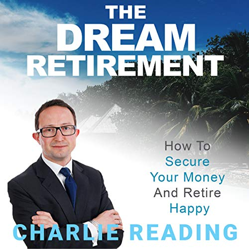 The Dream Retirement: How to Secure Your Money and Retire Happy audiobook cover art